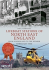 Lifeboat Stations of North East England From Sunderland to the Humber Through Time - Book