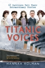 Titanic Voices : 63 Survivors Tell Their Extraordinary Stories - Book