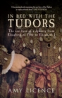 In Bed with the Tudors : The Sex Lives of a Dynasty from Elizabeth of York to Elizabeth I - Book