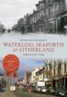 Waterloo, Seaforth & Litherland Through Time - Book