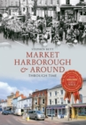 Market Harborough & Around Through Time - eBook