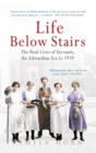 Life Below Stairs: The Real Lives of Servants, the Edwardian Era to 1939 - eBook