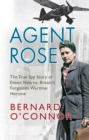 Agent Rose : The True Spy Story of Eileen Nearne, Britain's Forgotten Wartime Heroine - eBook