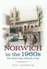 Norwich in the 1960s : Ten Years That Altered a City - eBook