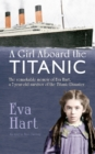A Girl Aboard the Titanic : The Remarkable Memoir of Eva Hart, a 7-year-old Survivor of the Titanic Disaster - Book