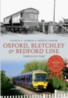 Oxford, Bletchley & Bedford Line Through Time - eBook