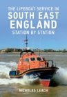 The Lifeboat Service in South East England : Station by Station - eBook