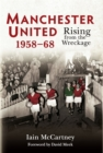 Manchester United 1958-68 : Rising from the Wreckage - eBook