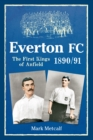 Everton FC 1890-91 : The First Kings of Anfield - eBook