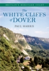 The White Cliffs of Dover Britain's Heritage Coast - eBook