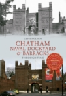 Chatham Naval Dockyard & Barracks Through Time - Book