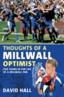 Thoughts of a Millwall Optimist : Five Years in the Life of a Millwall Fan - eBook