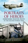 Portraits of Heroes : Derbyshire Fighter Pilots in the Second World War - eBook