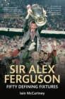 Sir Alex Ferguson Fifty Defining Fixtures - eBook