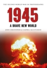 1945 The Second World War in Photographs : A Brave New World - eBook