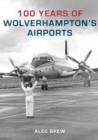 100 Years of Wolverhampton's Airports - eBook