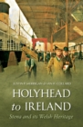 Holyhead to Ireland : Stena and Its Welsh Heritage - eBook