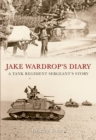Jake Wardrop's Diary : A Tank Regiment Sergeant's Story - eBook