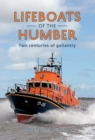 Lifeboats of the Humber : Two Centuries of Gallantry - eBook