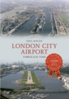 London City Airport Through Time - eBook