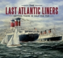 The Last Atlantic Liners : Getting There is Half the Fun - eBook