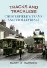 Tracks and Trackless : Chesterfield's Trams & Trolleybuses - eBook