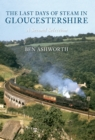 The Last Days of Steam in Gloucestershire A Second Selection - eBook