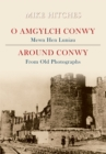 Around Conwy From Old Photographs - eBook