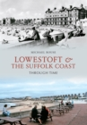 Lowestoft & the Suffolk Coast Through Time - eBook
