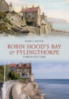 Robin Hoods Bay and Fylingthorpe Through Time - eBook