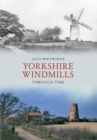 Yorkshire Windmills Through Time - eBook