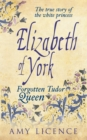 Elizabeth of York : The Forgotten Tudor Queen - Book