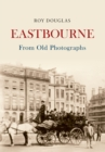 Eastbourne From Old Photographs - eBook