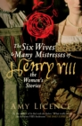 The Six Wives & Many Mistresses of Henry VIII : The Women's Stories - eBook