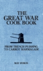 The Great War Cook Book : From Trench Pudding to Carrot Marmalade - Book