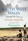 South West Wales Through the Lens of Harry Squibbs Pembrokeshire : Volume 2 - eBook