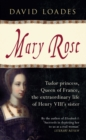 Mary Rose : Tudor Princess, Queen of France, the Extraordinary Life of Henry VIII's Sister - Book