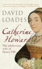 Catherine Howard : The Adulterous Wife of Henry VIII - Book