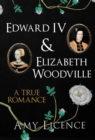 Edward IV & Elizabeth Woodville : A True Romance - eBook
