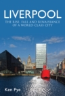 Liverpool : the Rise, Fall and Renaissance of a World Class City - Book