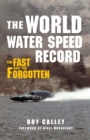 The World Water Speed Record : The Fast and The Forgotten - Book