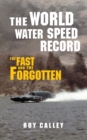 The World Water Speed Record : The Fast and The Forgotten - eBook