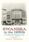 Swansea in the 1950s : Ten Years that Changed a City - eBook