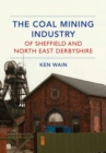 The Coal Mining Industry of Sheffield and North Derbyshire - Book