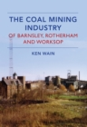 The Coal Mining Industry in Barnsley, Rotherham and Worksop - Book