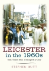 Leicester in the 1960s : Ten Years that Changed a City - Book