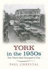 York in the 1950s : Ten Years that Changed a City - Book