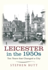 Leicester in the 1950s : Ten Years That Changed a City - eBook