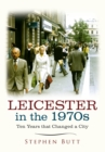 Leicester in the 1970s : Ten Years that Changed a City - eBook