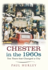 Chester in the 1960s : Ten Years that Changed a City - Book